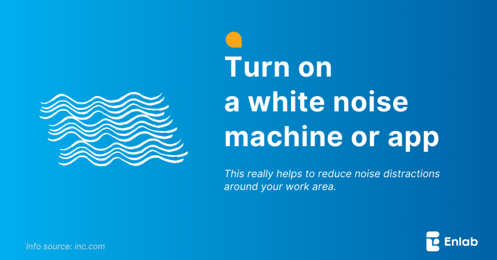 Turn on a white noise machine or app
