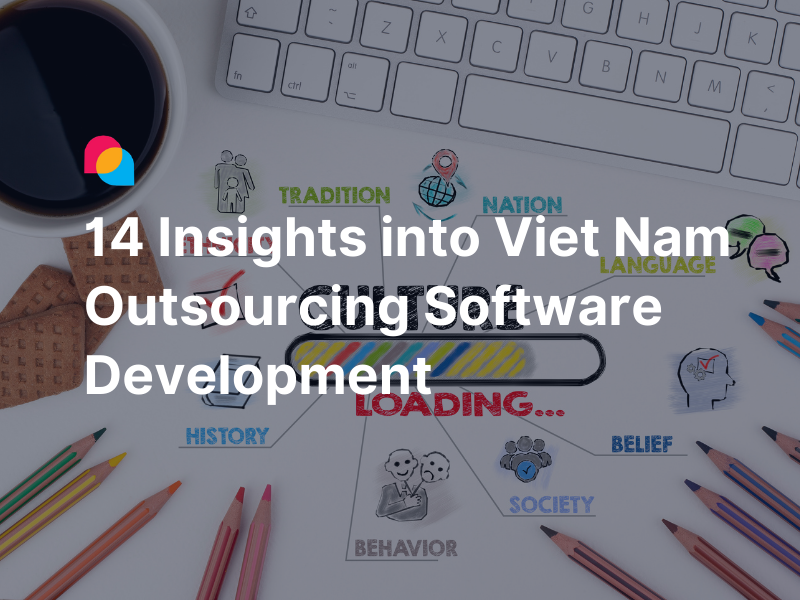 14 insights into Vietnam outsourcing software development