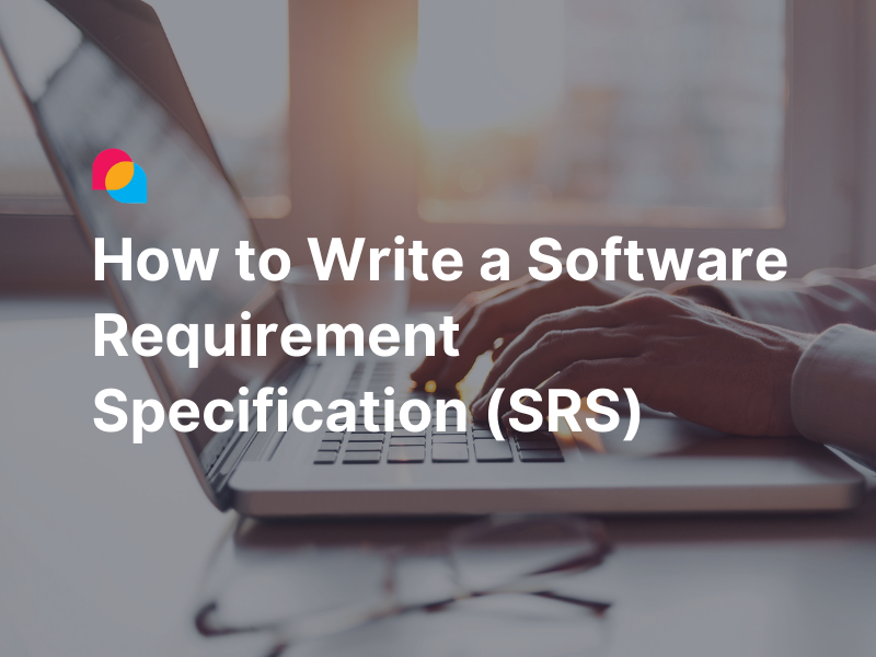 How to write a software requirement specification (SRS)