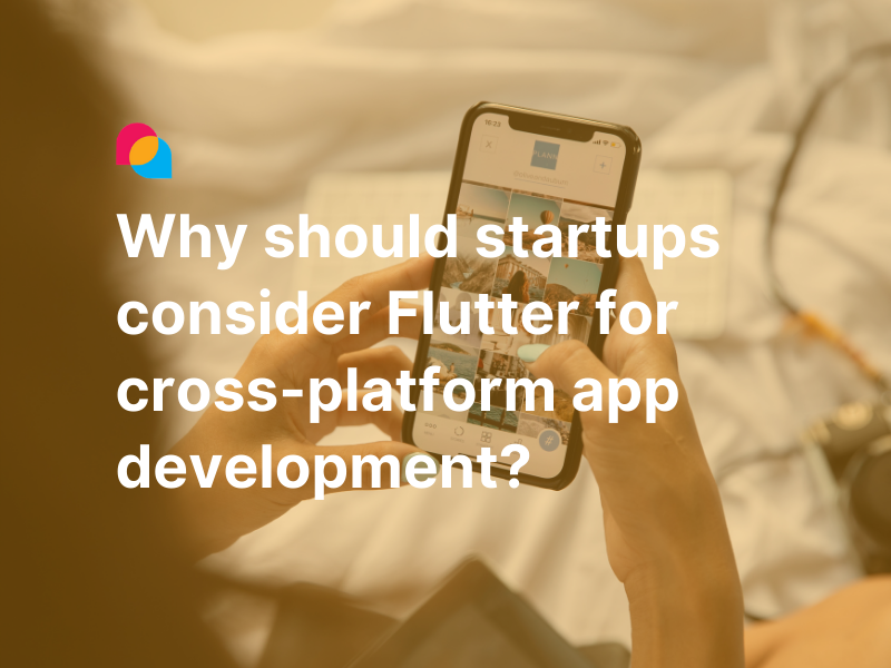 Why should startups consider Flutter for cross-platform app developments