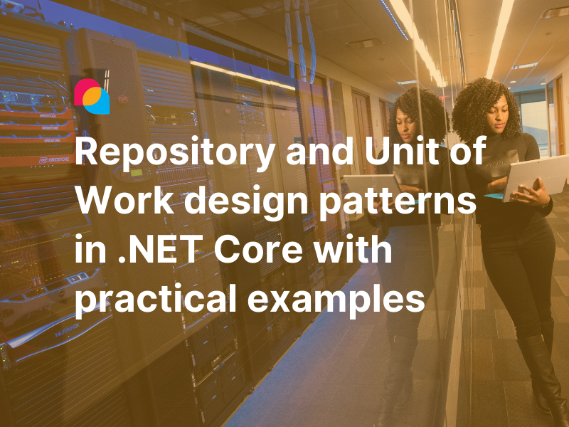 How to implement Repository & Unit of Work Design Patterns in .NET Core with Practical Examples