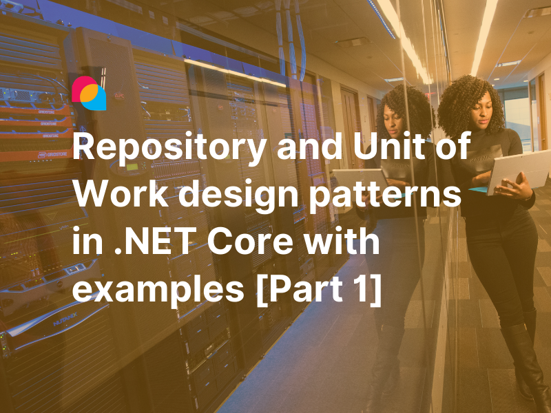 How to implement Repository & Unit of Work Design Patterns in .NET Core with Practical Examples [Part 1]