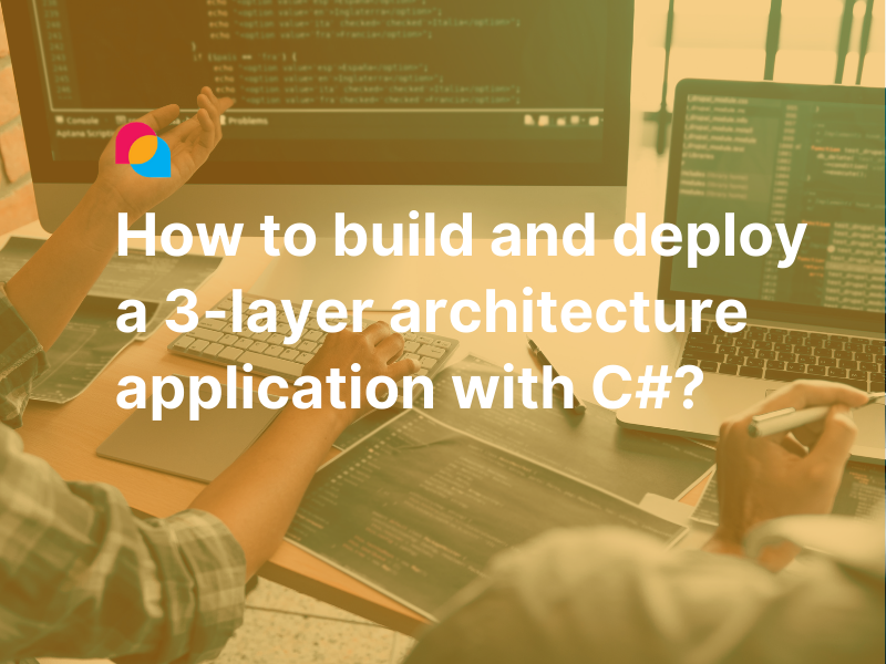 How to build and deploy a 3-layer application with C#?