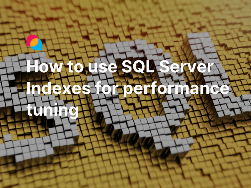 How to use SQL Server Indexes for performance tuning