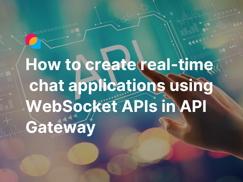 How to create real-time chat applications using WebSocket APIs in API Gateway